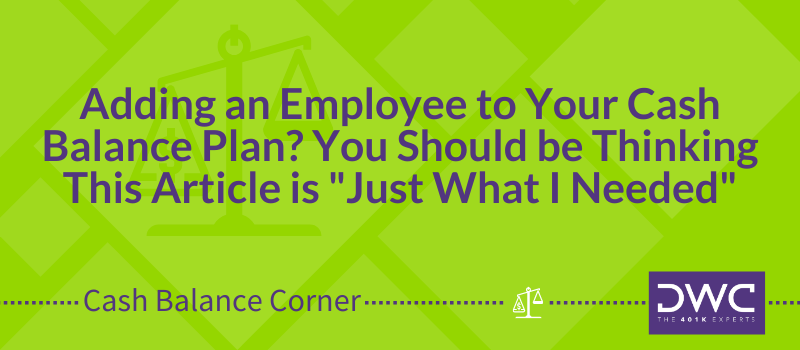 DWC Cash Balance Corner: Adding an Employee to Your Cash Balance Plan