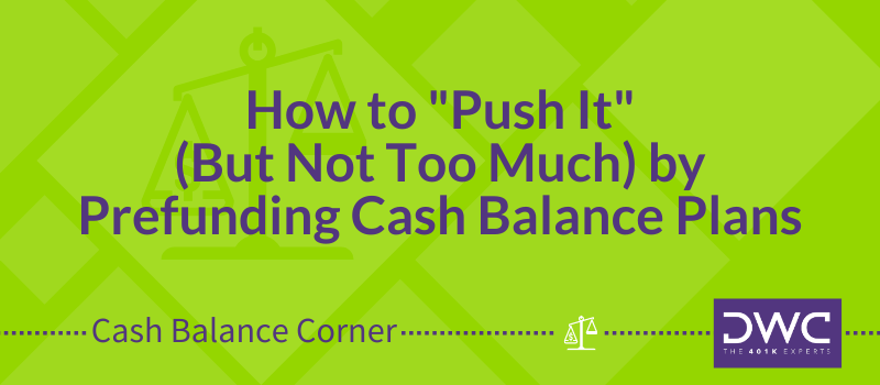 Cash Balance Corner: Prefunding Your Cash Balance Plan
