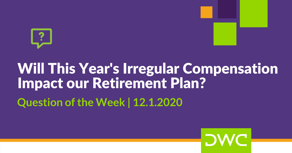 DWC 401(k) Q&A: Will Irregular Compensation in 2020 Impact Your Retirement Plan?