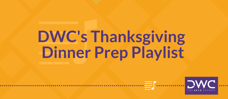 DWC 401(k) Q&A Question of the Week: DWC's Thanksgiving Dinner Prep Playlist