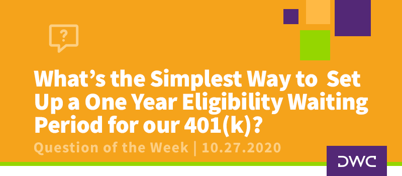 DWC 401(k) Q&A Question of the Week: One-Year Eligibility