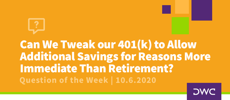 DWC 401(k) Q&A Question of the Week: Tweaking Your 401(k) to Allow Additional Accessible Savings