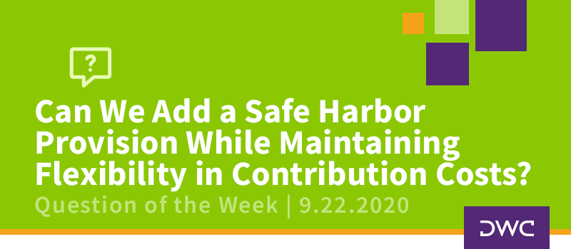 DWC 401(k) Q&A Question of the Week: Adding Safe Harbor Provision, Maintaining Contribution Cost Flexibility