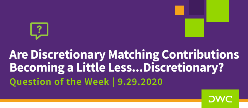 DWC 401(k) Q&A Question of the Week: New Limitations on Discretionary Matching Contributions